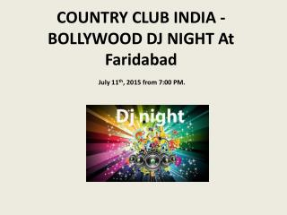 COUNTRY CLUB INDIA - BOLLYWOOD DJ NIGHT At Faridabad