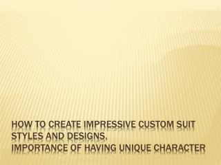 How to Create Impressive Custom Suit Styles and Designs - To