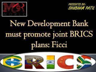 New Development Bank must promote joint BRICS plans: Ficci