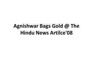 Agnishwar Bags Gold @ The Hindu News Artilce'08