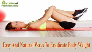 Easy And Natural Ways To Eradicate Body Weight