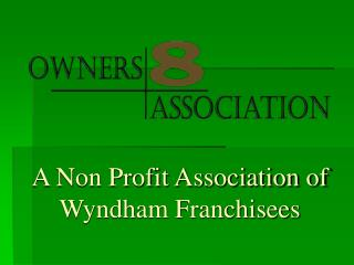 A Non Profit Association of Wyndham Franchisees