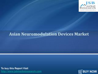 Asian Neuromodulation Devices Market - JSB Market Research