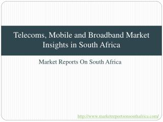 Telecoms, Mobile and Broadband Market Insights in South Afri