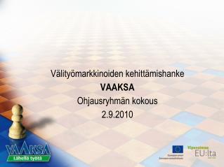 V lity markkinoiden kehitt mishanke VAAKSA  Ohjausryhm n kokous  2.9.2010