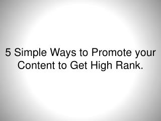 5 Simple ways to Promote your Content to get high Page Rank