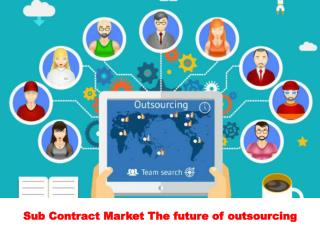 The future of outsourcing - Sub Contract Market