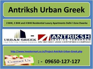 Antriksh Urban Greek Delhi L Zone Dwarka @ 09650127127