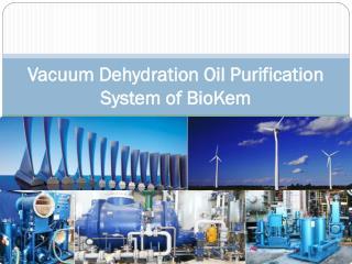 Vacuum Dehydration Oil Purification System of BioKem
