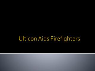 Ulticon Aids Firefighters