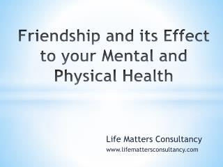 Friendship and its Effect to your Mental and Physical Health