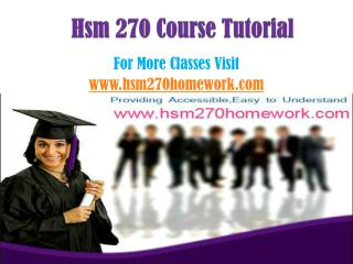 HSM 270 Courses / hsm270homeworkdotcom