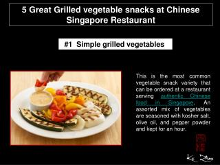 5 Great Grilled vegetable snacks at Chinese Singapore Restau