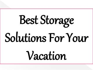 Best Storage Solutions For Your Vacation