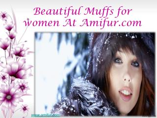 Beautiful muffs for women at amifur.com