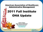 American Association of Healthcare Administrative Management  2011 Fall Institute OHA Update          Charles Cataline S
