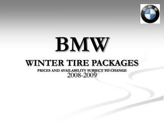 BMW WINTER TIRE PACKAGES PRICES AND AVAILABILITY SUBJECT TO CHANGE