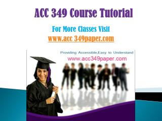 ACC 349 COURSES/ acc349helpdotcom