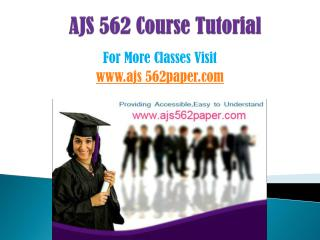 AJS 562 COURSES/ ajs562helpdotcom