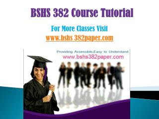 BSHS 382 COURSES/ bshs382helpdotcom