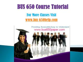 BUS 650 COURSES/ bus650helpdotcom