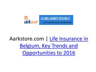 Life Insurance in Belgium, Key Trends and Opportunities to 2