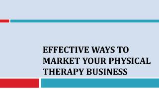 Effective Ways To Market Your Physical Therapy Business