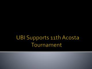 UBI Supports 11th Acosta Tournament