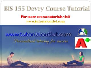 BIS 155 Devry Course Tutorial / tutorialoutlet