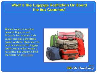 What is the luggage restriction on board the bus coaches?