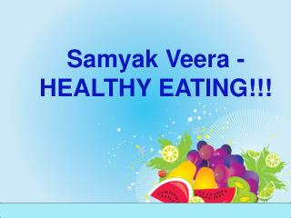 Samyak Veera- Healthy Eating