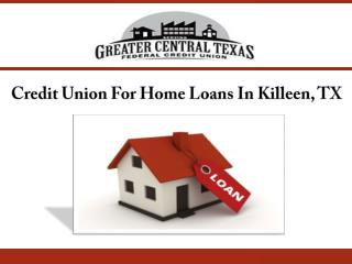 Credit Union For Home Loans In Killeen, TX