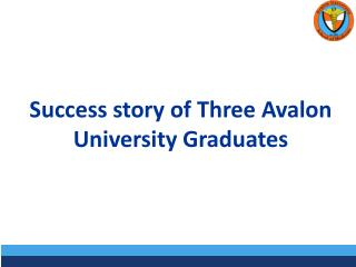Success Story of Three Avalon University Graduates