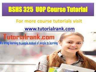 BSHS 325 UOP Course Tutorial/TutotorialRank