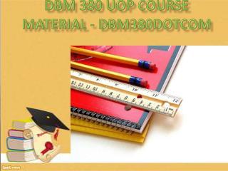 DBM 380 Uop Course Material - dbm380dotcom