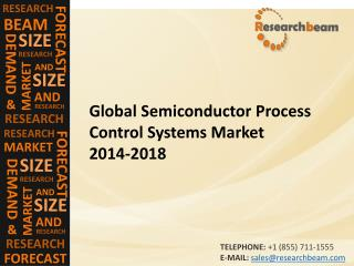 Global Semiconductor Process Control Systems Market 2014-2018