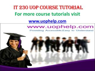 IT 230 UOP COURSE TUTORIAL/ UOPHELP