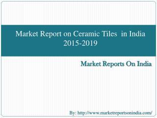 Market Report on Ceramic Tiles  in India 2015-2019