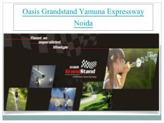 Oasis Grandstand Yamuna Expressway noida