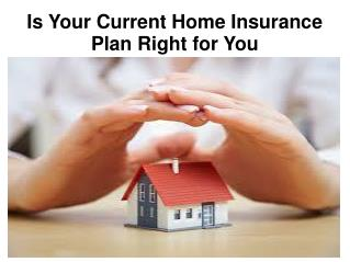 Is Your Current Home Insurance Plan Right for You