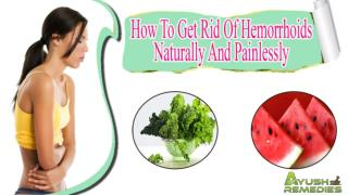 How To Get Rid Of Hemorrhoids Naturally And Painlessly At Home?