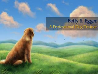 Betty S. Egger - A Professional Dog Trainer