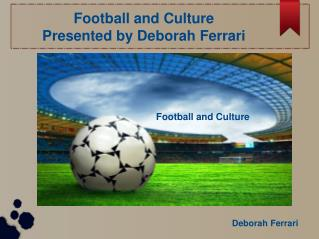 Deborah Ferrari - Football and its Culture