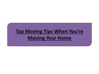 Top Moving Tips When You're Moving Your Home