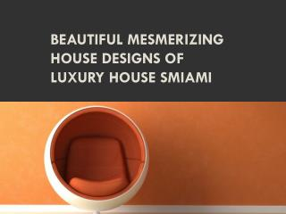 Beautiful Mesmerizing House Designs of Luxury House Smiami