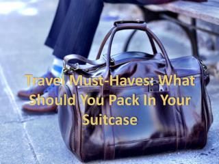 Travel Must-Haves: What Should You Pack In Your Suitcase