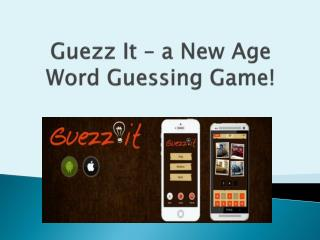 Guezz It – a New Age Word Guessing Game!