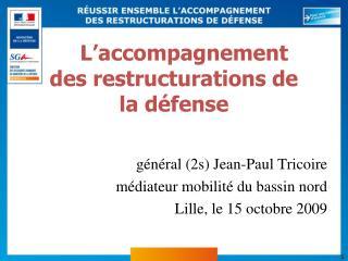 G n ral 2s Jean-Paul Tricoire m diateur mobilit  du bassin nord Lille, le 15 octobre 2009