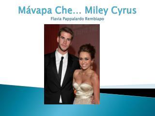 M vapa Che  Miley Cyrus Flavia Pappalardo Rembiapo