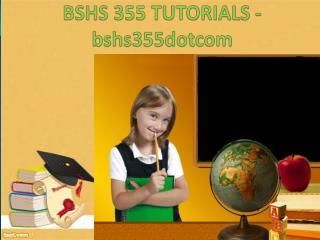 BSHS 355 Tutorials / bshs355dotcom